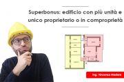 Superbonus: edificio con più unità e unico proprietario o in comproprietà
